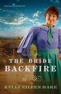 Bride Backfire (#02 in Prairie Promises Series)