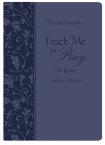 Teach Me to Pray (Classic Insights Series)