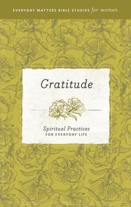 Gratitude (Everyday Matters Bible Studies For Women Series)