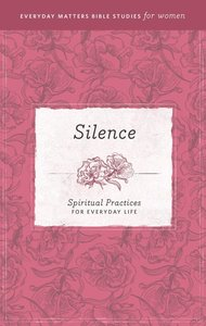 Silence (Everyday Matters Bible Studies For Women Series)