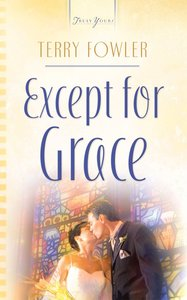 Except For Grace (#750 in Heartsong Series)