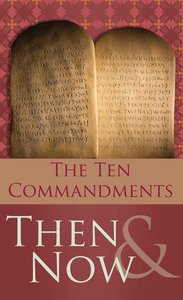 The Ten Commandments Then and Now