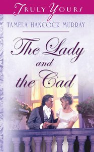 The Lady and the Cad (Heartsong Series)