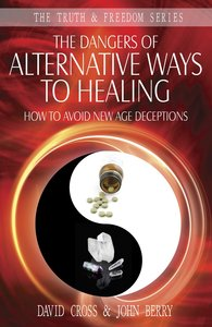 The Dangers of Alternative Ways of Healing (Truth And Freedom Series)