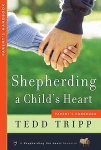 Shepherding a Childs Heart Parents Handbook