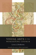 Visual Arts in the Worshiping Church (Calvin Institute Of Christian Worship Liturgical Studies Series)