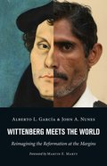 Wittenberg Meets the World: Reimagining the Reformation At the Margins Paperback