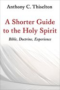 A Shorter Guide to the Holy Spirit: Bible, Doctrine, Experience Paperback