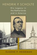 Hendrik P. Scholte (#84 in Historical Series Of The Reformed Church In America) Paperback