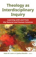 Theology as Interdisciplinary Inquiry: Learning With and From the Natural and Human Sciences Paperback