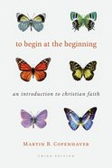 To Begin At the Beginning: An Introduction to the Christian Faith Paperback