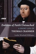 Emblem of Faith Untouched: A Short Life of Thomas Cranmer (Library Of Religious Biography Series) Paperback