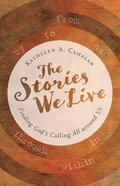 The Stories We Live: Finding God's Calling All Around Us Paperback