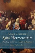 Spirit Hermeneutics: Reading Scripture in Light of Pentecost Hardback