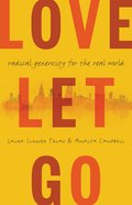 Love Let Go: Radical Generosity For the Real World Hardback