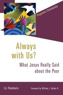 Always With Us?: What Jesus Really Said About the Poor Paperback