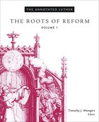 The Roots of Reform (#01 in The Annotated Luther Series) Hardback