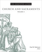 Church and Sacraments (#3 in The Annotated Luther Series) Hardback