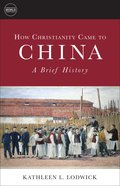 How Christianity Came to China: A Brief History Paperback