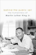 Behind the Public Veil: The Humanness of Martin Luther King Jr. Paperback