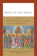 What is the Bible?: The Patristic Doctrine of Scripture Hardback