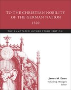 To the Christian Nobility of the German Nation 1520 (Study Edition) (The Annotated Luther Series) Paperback