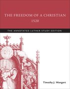 The Freedom of a Christian 1520 (The Annotated Luther Series) Paperback