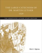 The Large Catechism of Dr. Martin Luther 1529 (The Annotated Luther Series) Paperback