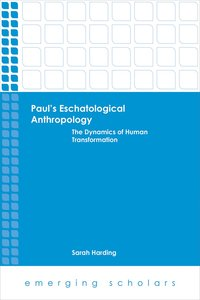 The Pauls Eschatological Anthropology - Dynamics of Human Transformation (Emerging Scholars Series)