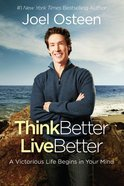 Think Better, Live Better: A Victorious Life Begins in Your Mind Hardback