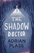 The Shadow Doctor (#01 in Shadow Doctor Series) Hardback