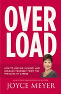 Overload: How to Unplug, Unwind, and Unleash Yourself From the Pressure of Stress Paperback