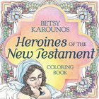 Heroines of the New Testament (Adult Coloring Books Series)