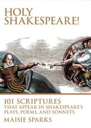 Holy Shakespeare! 101 Scriptures That Appear in Shakespeare's Plays, Poems, and Sonnets Hardback