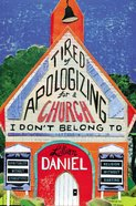 Tired of Apologizing For a Church I Don't Belong to Hardback