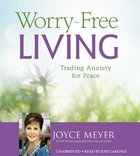 Worry-Free Living (Unabridged, 4 Cds) CD