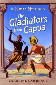 The Gladiators From Capua (#08 in Roman Mysteries Series)