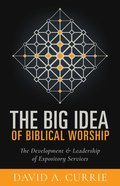 The Big Idea of Biblical Worship Paperback