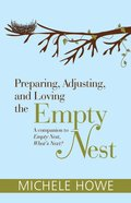Preparing, Adjusting, and Loving the Empty Nest Paperback
