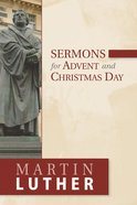Martin Luther's Sermons For Advent and Christmas Day Paperback