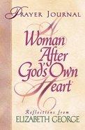 A Woman After God's Own Heart (Prayer Journal) Hardback