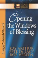 Opening the Windows of Blessing: Haggai, Zechariah, Malachi (New Inductive Study Series) Paperback