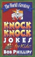 The World's Greatest Knock Knock Jokes For Kids