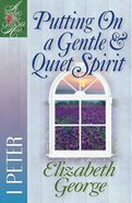 Putting on a Gentle & Quiet Spirit (1 Peter) (Woman After God's Own Heart Study Series) Paperback