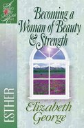 Becoming a Woman of Beauty & Strength (Esther) (Woman After God's Own Heart Study Series) Paperback