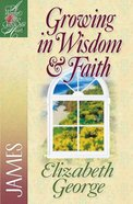 Growing in Wisdom & Faith (Woman After God's Own Heart Study Series)