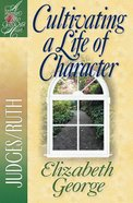 Cultivating a Life of Character (Woman After God's Own Heart Study Series)
