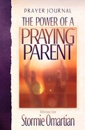 The Power of a Praying Parent (Prayer Journal) Hardback