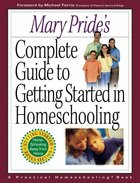 Mary Pride's Complete Guide to Getting Started in Homeschooling Paperback