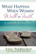 What Happens When Women Walk in Faith Paperback